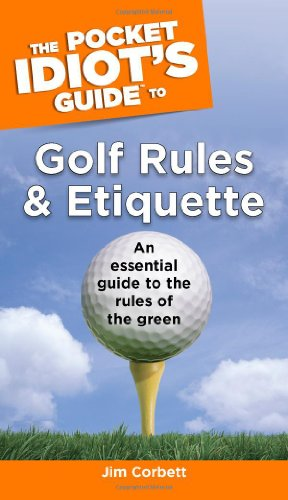 The Pocket Idiot's Guide to Golf Rules and Etiquette