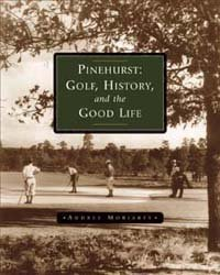 Pinehurst: Golf,History & T - Golf Book
