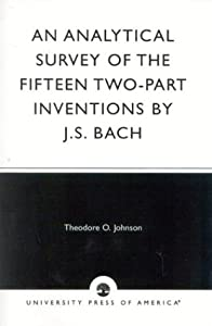 Analytical Survey Of The Fifteen Two-part Inventions By Js Bach by University Press of America