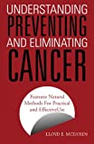 img - for Understanding Preventing and Eliminating Cancer: Features Natural Methods For Practical and Effective Use book / textbook / text book