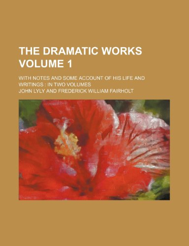The dramatic works Volume 1; with notes and some account of his life and writings  in two volumes