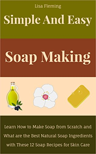 Simple and Easy Soap Making: Learn How to Make Soap from Scratch and What are the Best Natural Soap Ingredients with These 12 Soap Recipes for Skin Care (Simple and Easy Homemade Cosmetics) (Book Twelve Recipes compare prices)