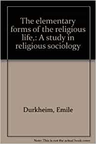 elementary form of a religious life ''the elementary forms of religious life'' is a book written by emile durkheim in 1912 it was a sociological perspective on primitive religion.