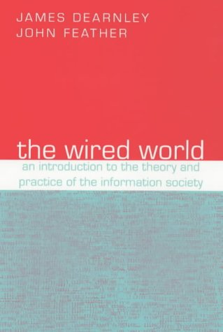 The Wired World: An Introduction to the Theory and Practice of the Information Society