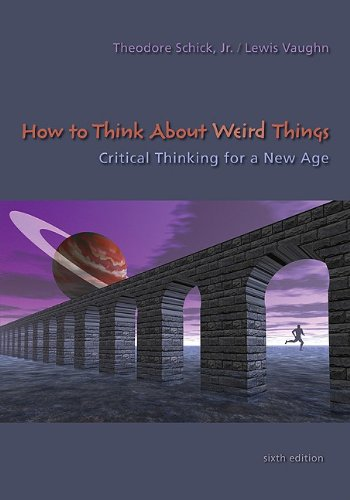 Amazon.com: How to Think About Weird Things: Critical Thinking for a New Age (9780073535777): Theodore Schick, Lewis Vaughn: Books