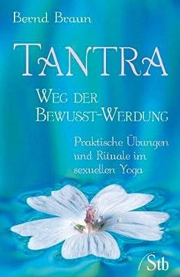 Tantra - Weg der Bewusst-Werdung, Praktische Übungen und Rituale im sexuellen Yoga