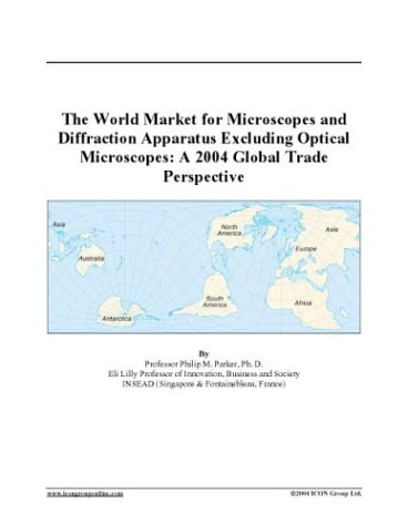The World Market For Microscopes And Diffraction Apparatus Excluding Optical Microscopes: A 2004 Global Trade Perspective