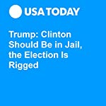 Trump: Clinton Should Be in Jail, the Election Is Rigged | David Jackson