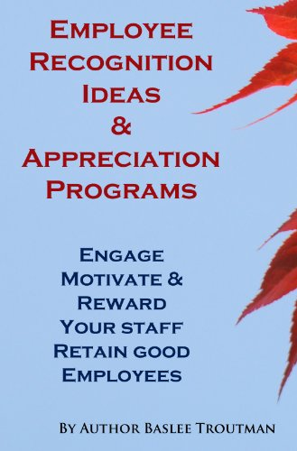 Employee Recognition Ideas Programs Appreciate & Recognize Your Staff Engage, Motivate & Reward: Management Managing Manager HR (Employee Employers Advice Book 1) PDF