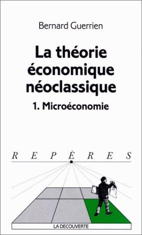 La théorie économique néoclassique. microéconomie, tome 1