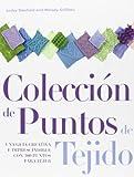 Coleccion de Puntos de Tejido: Una Guia Creativa Imprescindible Con 300 Puntos Para Tejer (Spanish Edition) (9871903065) by Stanfield, Lesley