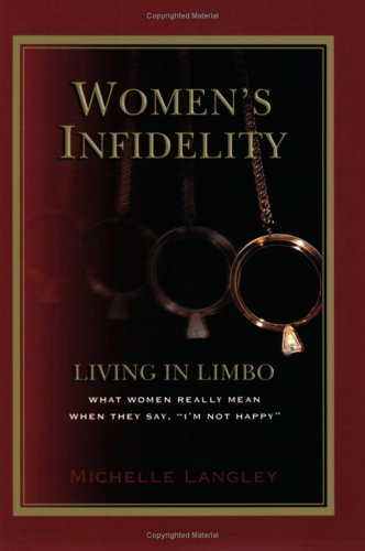 "Women's Infidelity: Living In Limbo: What Women Really Mean When They Say ""I'm Not Happy"""