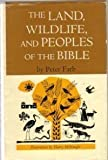 Land, Wildlife and Peoples of the Bible (0060218630) by Peter Farb