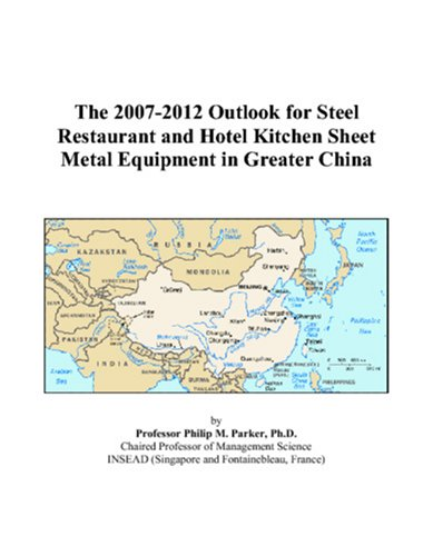 The 2007-2012 Outlook for Steel Restaurant and Hotel Kitchen Sheet Metal Equipment in Greater China