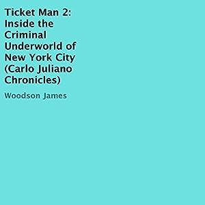Ticket Man 2: Inside the Criminal Underworld of New York City Hörbuch von Woodson James Gesprochen von: Steve Stansell