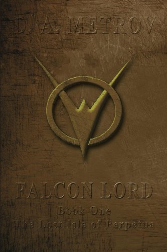 Book: Falcon Lord (Book One) - The Lost Isle of Perpetua by D. A. Metrov