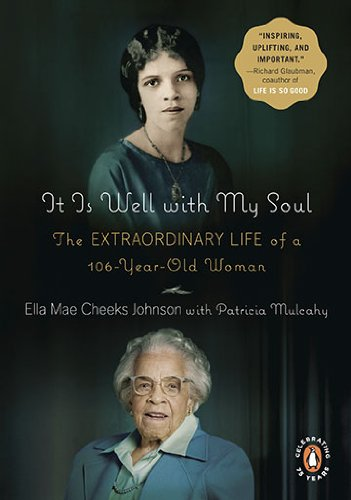 It Is Well with My Soul: The Extraordinary Life of a 106-Year-Old Woman, Ella Mae Cheeks Johnson, Patricia Mulcahy