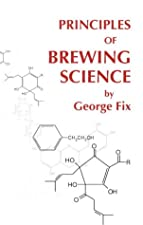 Principles of Brewing Science A Study of Serious Brewing Issues by George Fix