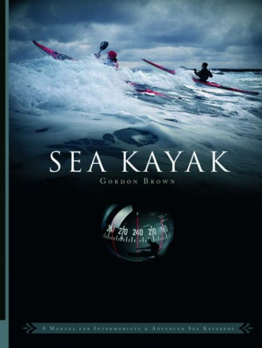 Sea Kayak: A Manual for Intermediate and Advanced Sea...