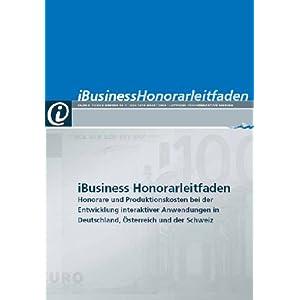 iBusiness Honorarleitfaden: Honorare und Produktionskosten bei der Entwicklung interaktiver Anwendungen in Deutschland, Österreich und der Schweiz