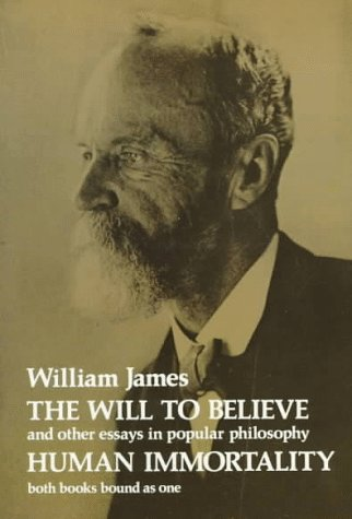 The Will to Believe, Human Immortality, and Other Essays...