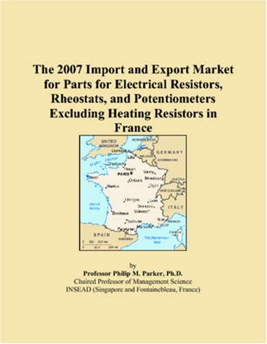 The 2007 Import and Export Market for Parts for Electrical Resistors, Rheostats, and Potentiometers Excluding Heating Resistors in France
