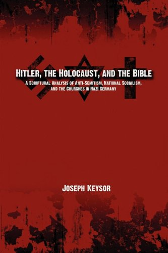 Hitler, the Holocaust, and the Bible: A Scriptural Analysis of Anti-Semitism, National Socialism, and the Churches in Nazi Germany