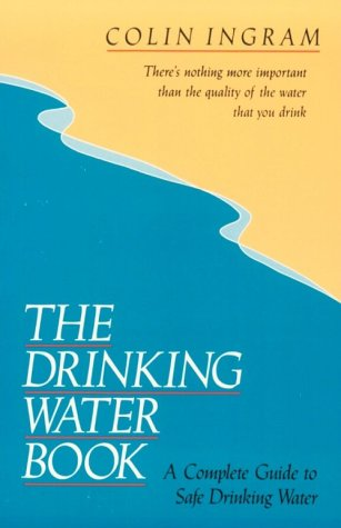The Drinking Water Book: A Complete Guide to Safe Drinking Water