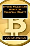 img - for Bitcoin: Millionaire Maker or Monopoly Money? book / textbook / text book