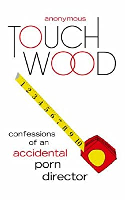 Touch Wood: Confessions of an Accidental Porn Director