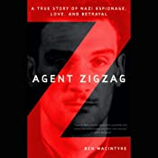 Agent Zigzag: A True Story of Nazi Espionage, Love, and Betrayal | [Ben MacIntyre]