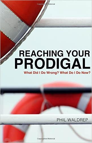 Reaching Your Prodigal: What Did I Do Wrong? What Do I Do Now?