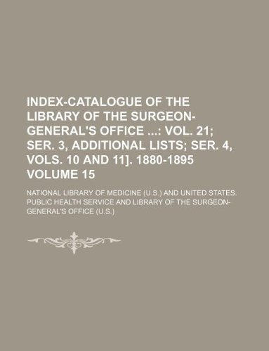 Index-catalogue of the Library of the Surgeon-General's Office  Volume 15;  vol. 21 ser. 3, additional lists ser. 4, vols. 10 and 11]. 1880-1895