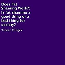 Does Fat Shaming Work? (       UNABRIDGED) by Trevor Clinger Narrated by Zach Sielaff