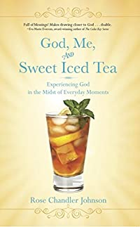 God, Me, And Sweet Iced Tea - Experiencing God In The Midst Of Everyday Moments by Rose Chandler Johnson ebook deal