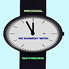 The Doomsday Watch: Three Minutes to Midnight (       UNABRIDGED) by Michael Mathiesen Narrated by Michael Mathiesen