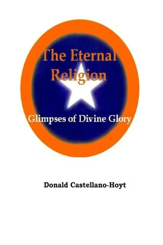 Book: The Eternal Religion - Glimpses of Divine Glory by Donald Castellano-Hoyt