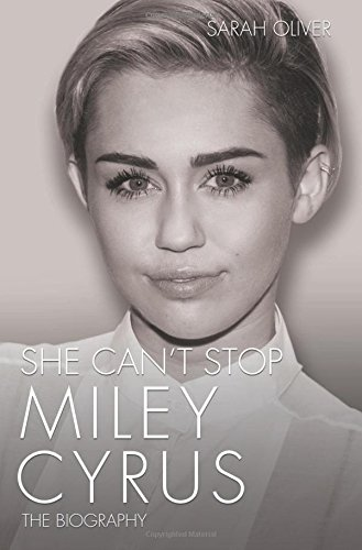She Can't Stop: Miley Cyrus: the Biography