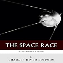 Decisive Moments in History: The Space Race (       UNABRIDGED) by Charles River Editors Narrated by Bob Neufeld