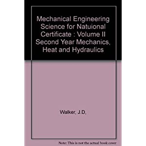 Mechanical Engineering Science for National Certificate, Volume 2; Mechanics, Heat and Hydraulics [Technical College Series]