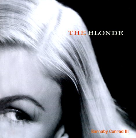 Blonde : A Celebration of the Golden Era from Harlow to Monroe, BARNABY CONRAD