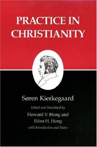 Practice in Christianity : Kierkegaard's Writings, Vol 20, SOREN KIERKEGAARD, HOWARD V. HONG, EDNA H. HONG
