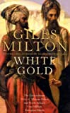 White Gold: The Forgotten Story of North Africa's One Million European Slaves (0340895098) by Milton, Giles