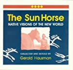 The Sun Horse: Native Visions of the...