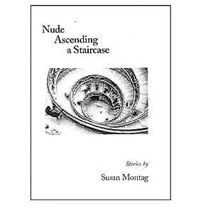 Nude Ascending a Staircase (2001 publication) Susan Montag