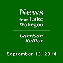 The News from Lake Wobegon from A Prairie Home Companion, September 13, 2014  by Garrison Keillor Narrated by Garrison Keillor