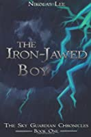 The Iron-Jawed Boy (The Sky Guardian Chronicles) (Volume 1)