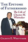 The Epitome of Fatherhood: The Life of Chester M. Whittaker