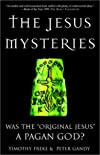 The Jesus Mysteries: Was the &quot;Original Jesus&quot; a Pagan God?