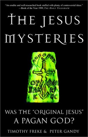 "The Jesus Mysteries: Was the ""Original Jesus"" a Pagan God?: Timothy Freke, Peter Gandy: 9780609807989: Amazon.com: Books"